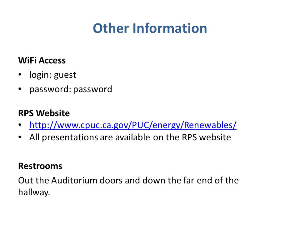 Other Information WiFi Access login: guest password: password RPS Website http://www.cpuc.ca.gov/PUC/energy/Renewables/ All presentations are available on the RPS website Restrooms Out the Auditorium doors and down the far end of the hallway.