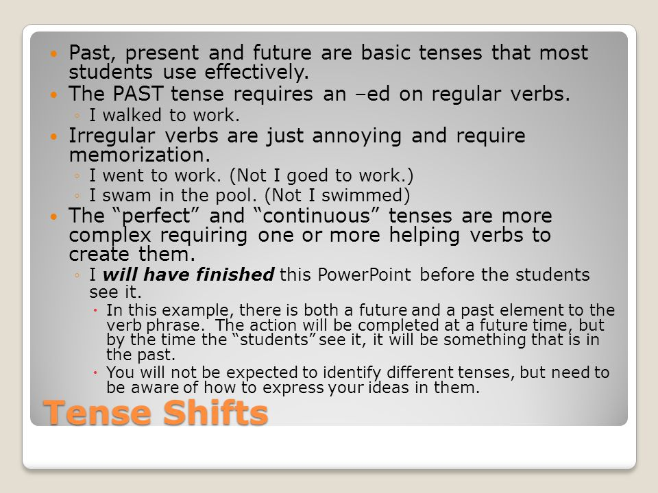 Tense Shifts Past, present and future are basic tenses that most students use effectively.