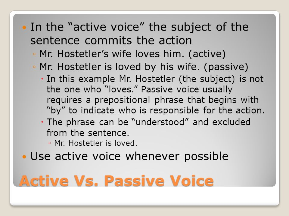 Active Vs. Passive Voice In the active voice the subject of the sentence commits the action ◦Mr.
