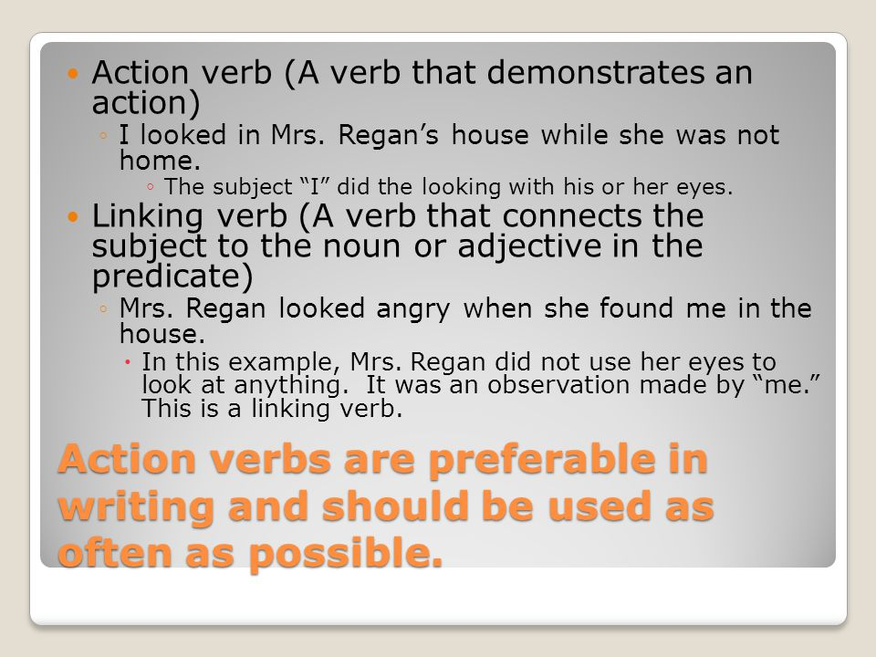 Action verbs are preferable in writing and should be used as often as possible.