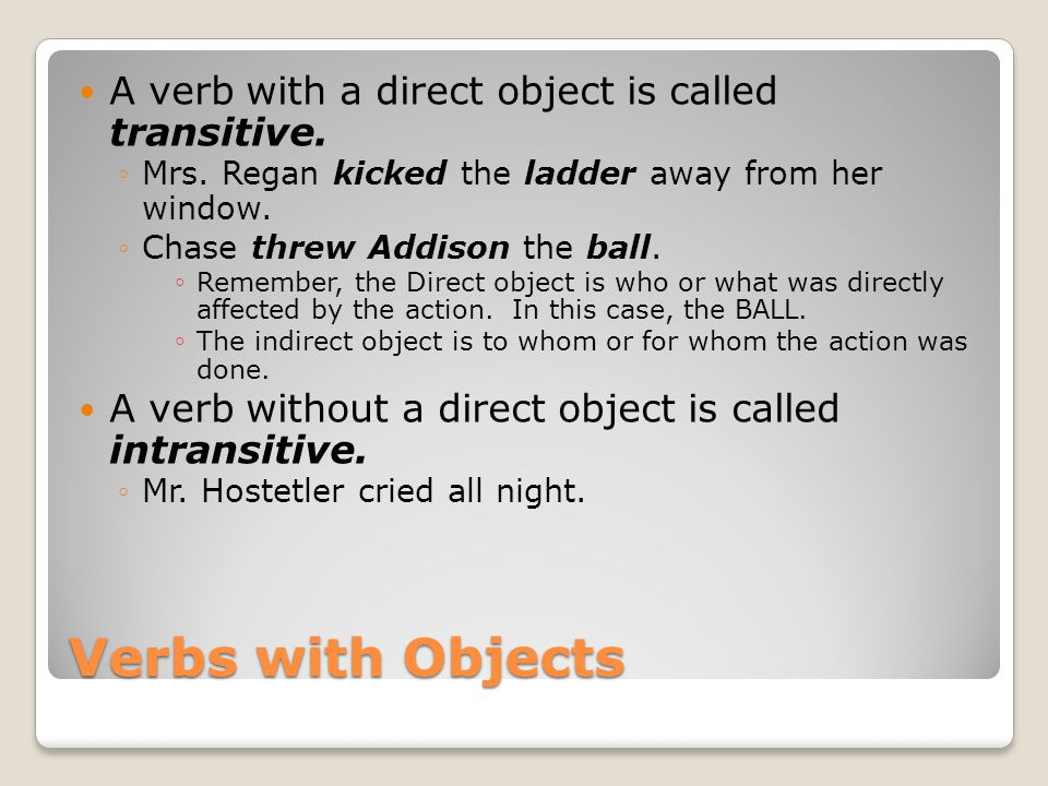 Verbs with Objects A verb with a direct object is called transitive.