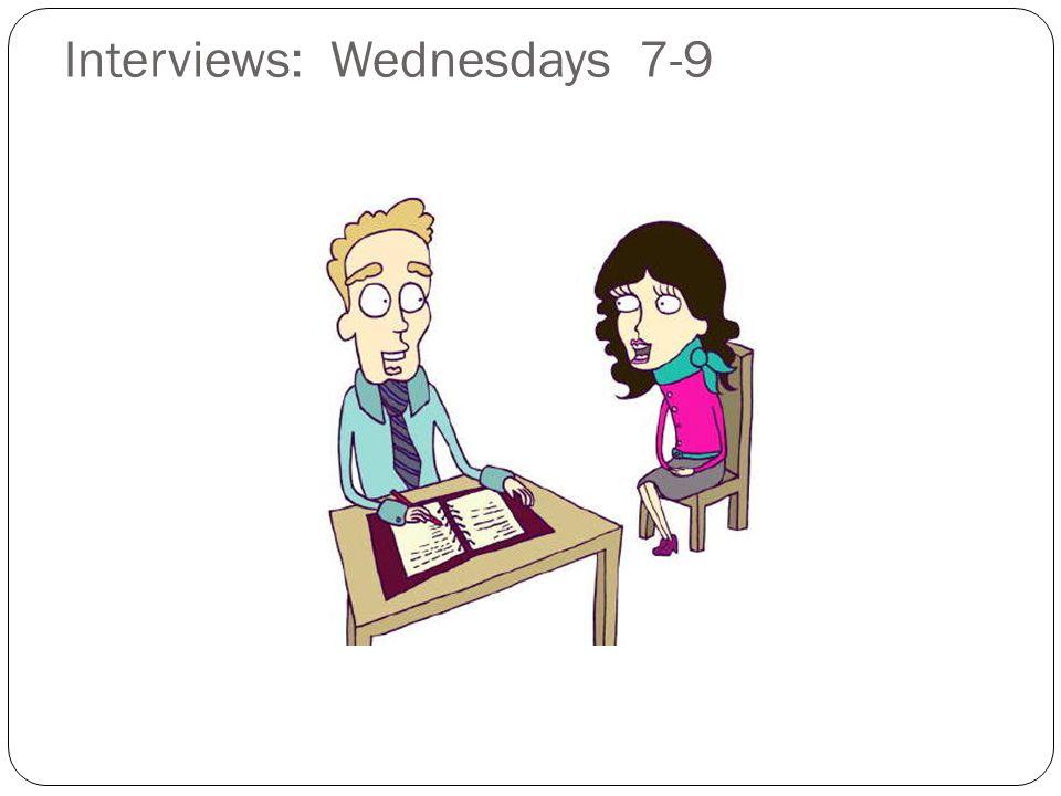 Interviews: Wednesdays 7-9