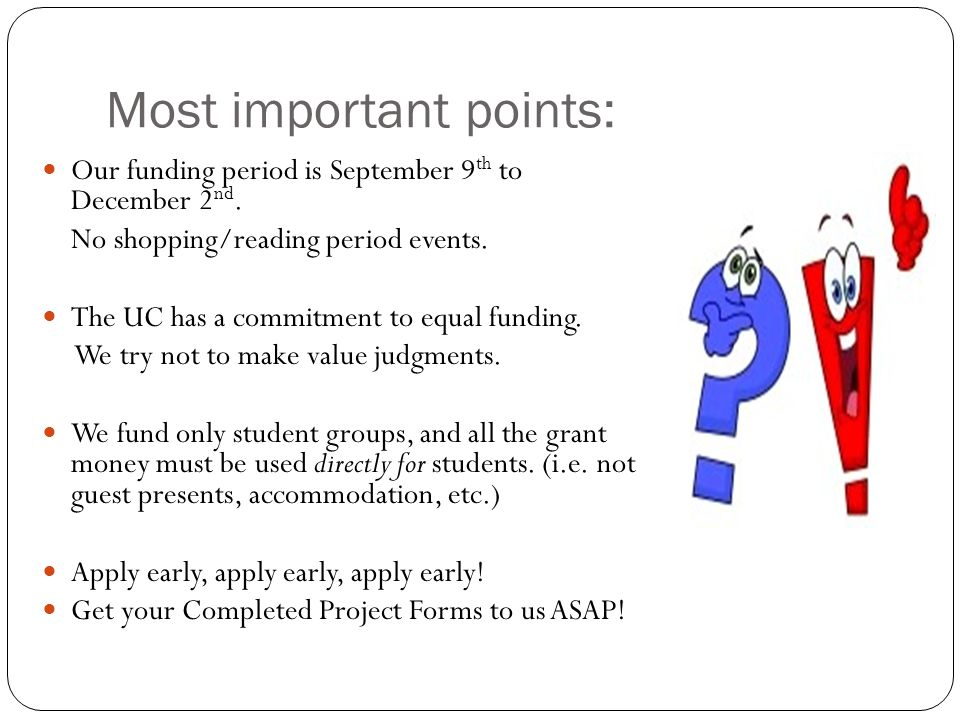 Most important points: Our funding period is September 9 th to December 2 nd. No shopping/reading period events. The UC has a commitment to equal fund