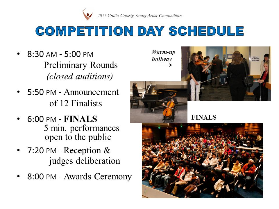8:30 AM - 5:00 PM Preliminary Rounds (closed auditions) 5:50 PM - Announcement of 12 Finalists 6:00 PM - FINALS 5 min.