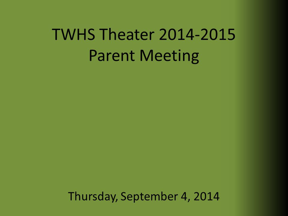 TWHS Theater 2014-2015 Parent Meeting Thursday, September 4, 2014