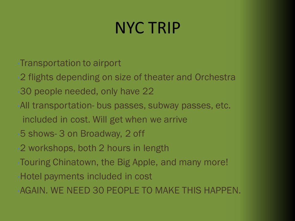 NYC TRIP Transportation to airport 2 flights depending on size of theater and Orchestra 30 people needed, only have 22 All transportation- bus passes, subway passes, etc.
