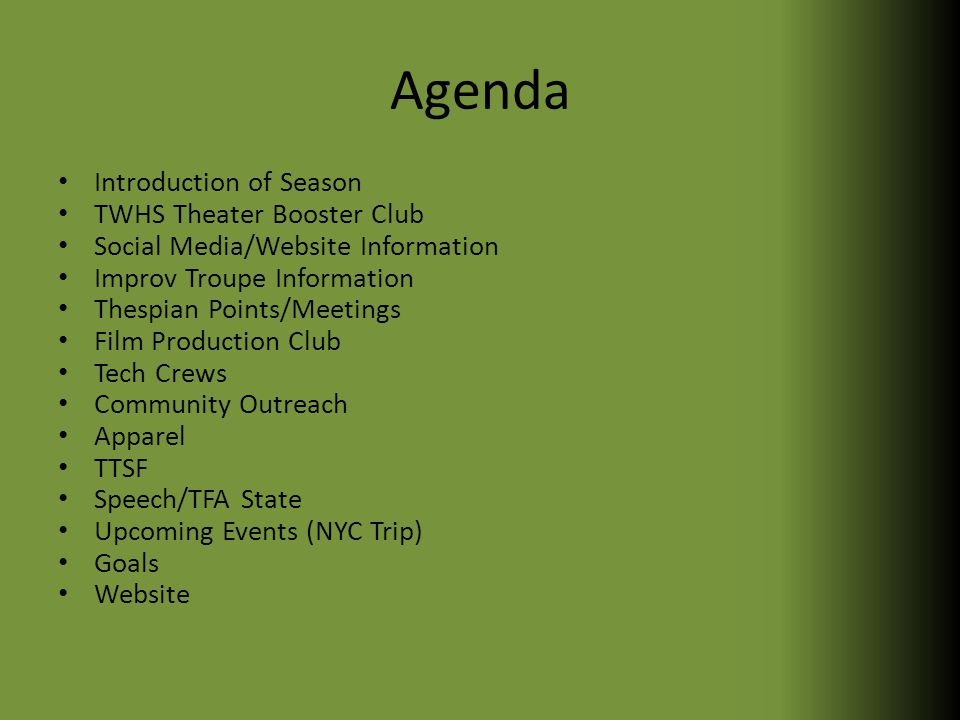 Agenda Introduction of Season TWHS Theater Booster Club Social Media/Website Information Improv Troupe Information Thespian Points/Meetings Film Production Club Tech Crews Community Outreach Apparel TTSF Speech/TFA State Upcoming Events (NYC Trip) Goals Website