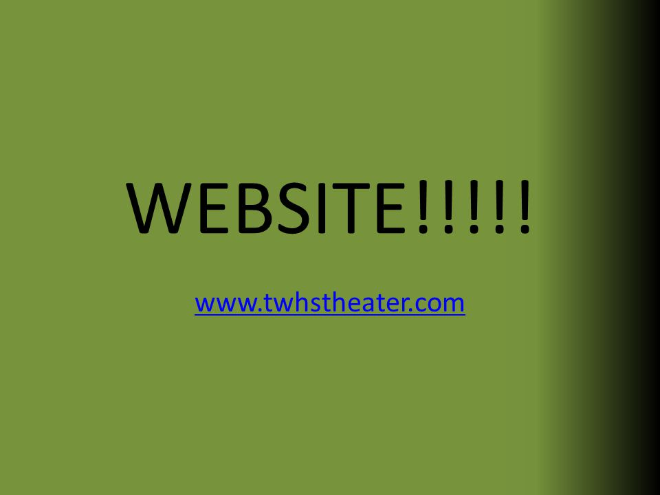 WEBSITE!!!!! www.twhstheater.com