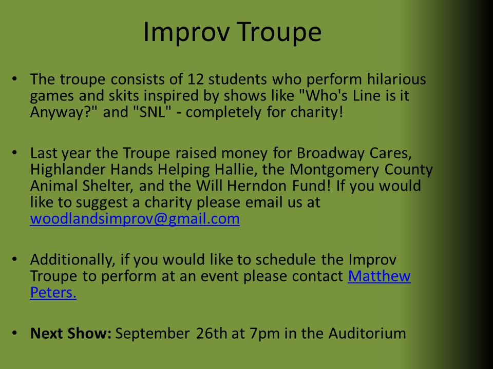 Improv Troupe The troupe consists of 12 students who perform hilarious games and skits inspired by shows like Who s Line is it Anyway? and SNL - completely for charity.