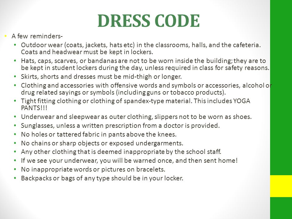 DRESS CODE A few reminders- Outdoor wear (coats, jackets, hats etc) in the classrooms, halls, and the cafeteria.