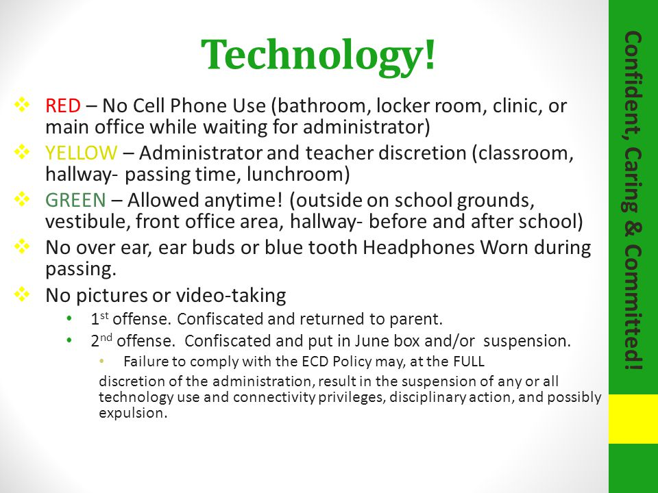 Technology!  RED – No Cell Phone Use (bathroom, locker room, clinic, or main office while waiting for administrator)  YELLOW – Administrator and tea