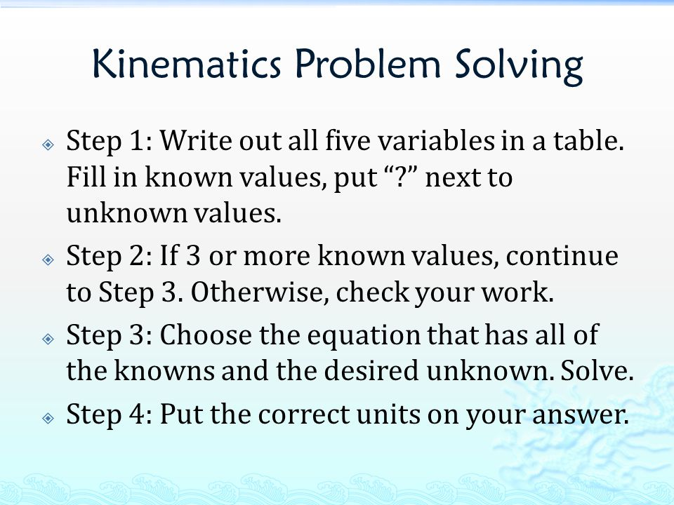 Kinematics Problem Solving  Step 1: Write out all five variables in a table.
