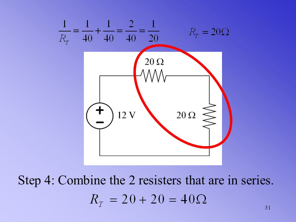 30 Step 3: Combine the 2 resisters that are in parallel.