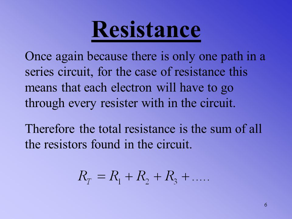 Because there is only one path for electrons to travel in a series circuit.