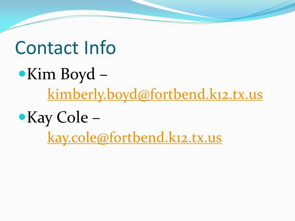 Contact Info Kim Boyd – kimberly.boyd@fortbend.k12.tx.us kimberly.boyd@fortbend.k12.tx.us Kay Cole – kay.cole@fortbend.k12.tx.us kay.cole@fortbend.k12.tx.us