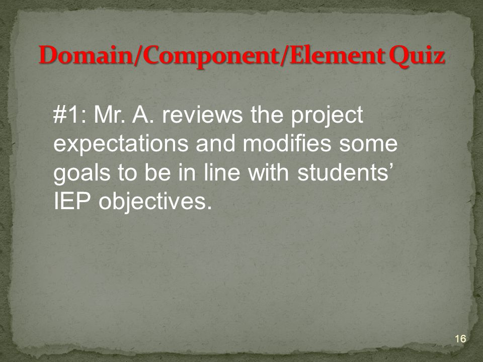 #1: Mr. A. reviews the project expectations and modifies some goals to be in line with students' IEP objectives. 16