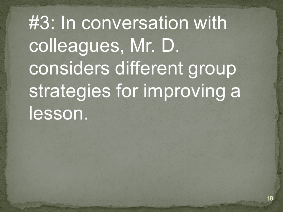 #3: In conversation with colleagues, Mr. D.
