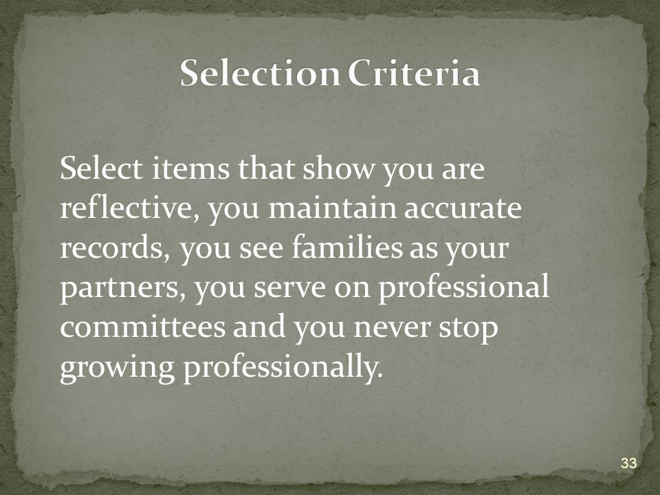 Select items that show you are reflective, you maintain accurate records, you see families as your partners, you serve on professional committees and you never stop growing professionally.