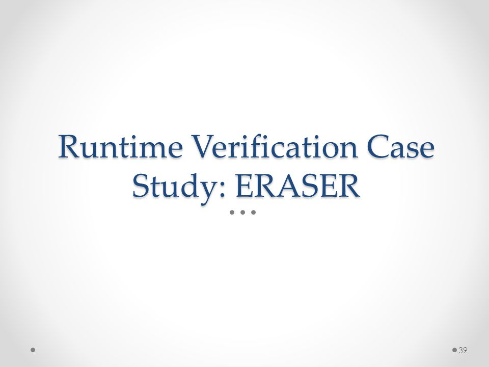 Runtime Verification Case Study: ERASER 39