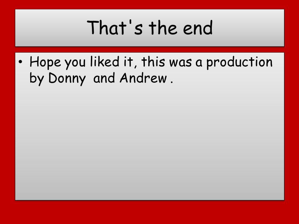 That s the end Hope you liked it, this was a production by Donny and Andrew.