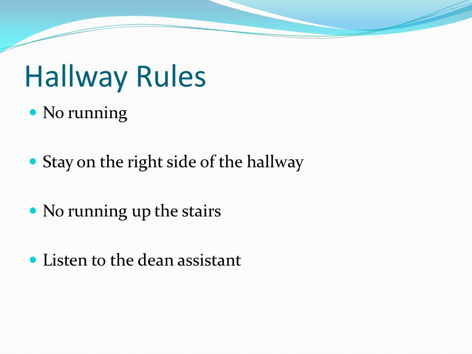 Hallway Rules No running Stay on the right side of the hallway No running up the stairs Listen to the dean assistant
