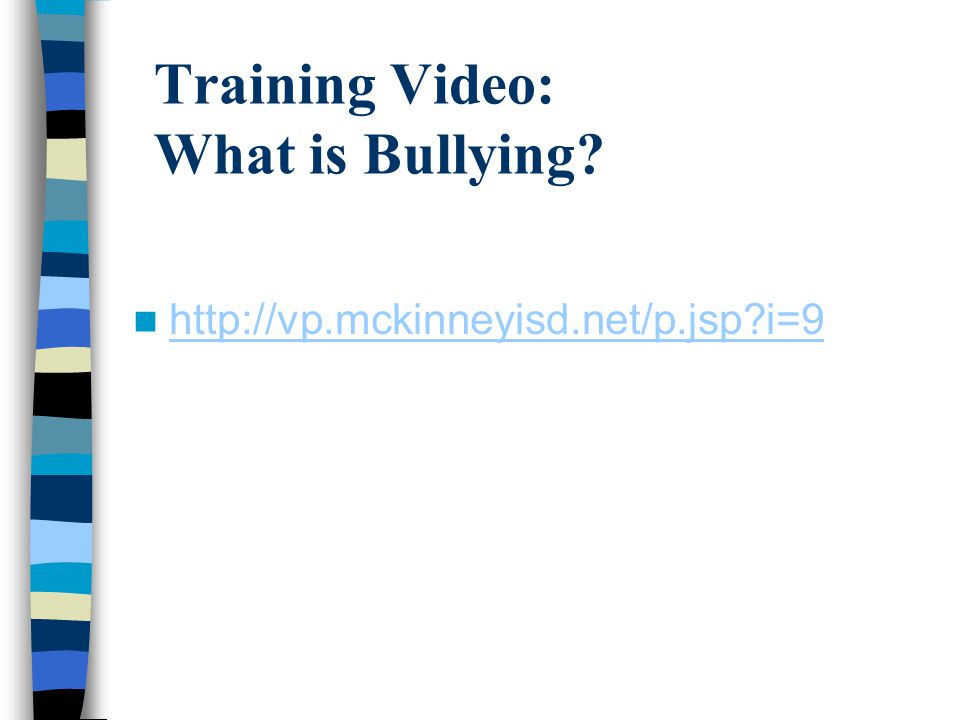Training Video: What is Bullying http://vp.mckinneyisd.net/p.jsp i=9