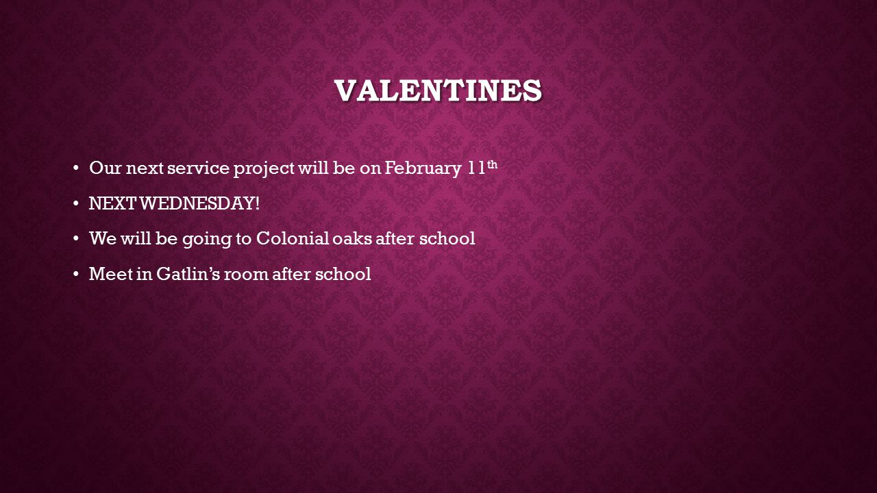 VALENTINES Our next service project will be on February 11 th NEXT WEDNESDAY.