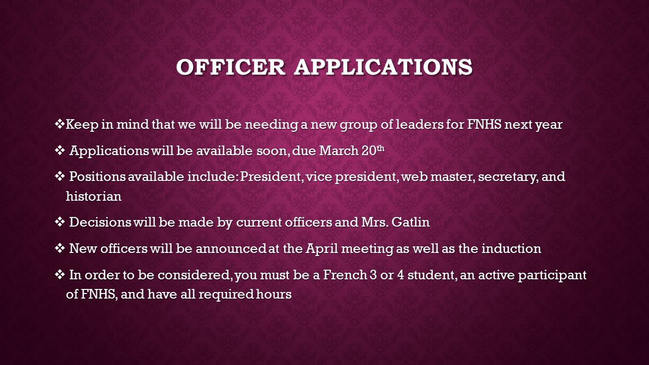 OFFICER APPLICATIONS  Keep in mind that we will be needing a new group of leaders for FNHS next year  Applications will be available soon, due March