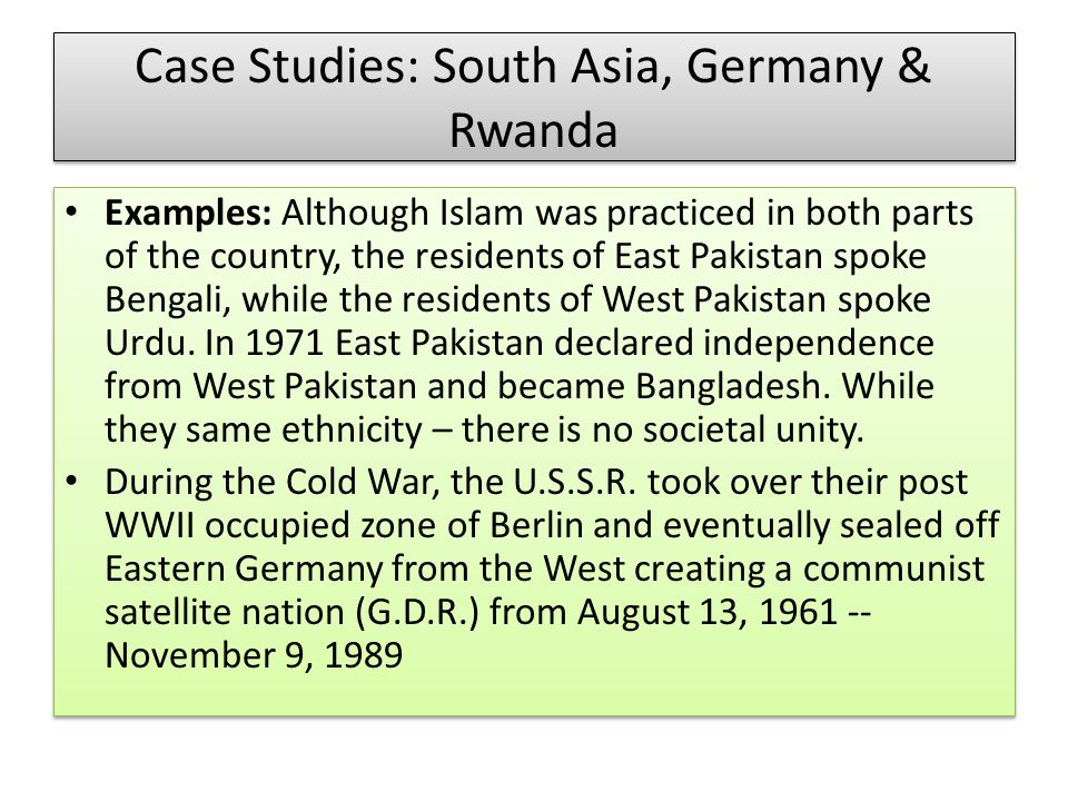 Case Studies: South Asia, Germany & Rwanda Examples: Although Islam was practiced in both parts of the country, the residents of East Pakistan spoke B