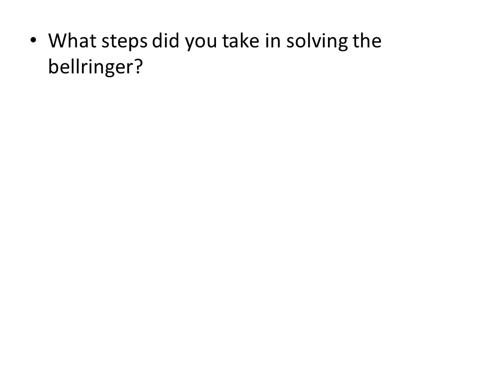 What steps did you take in solving the bellringer?