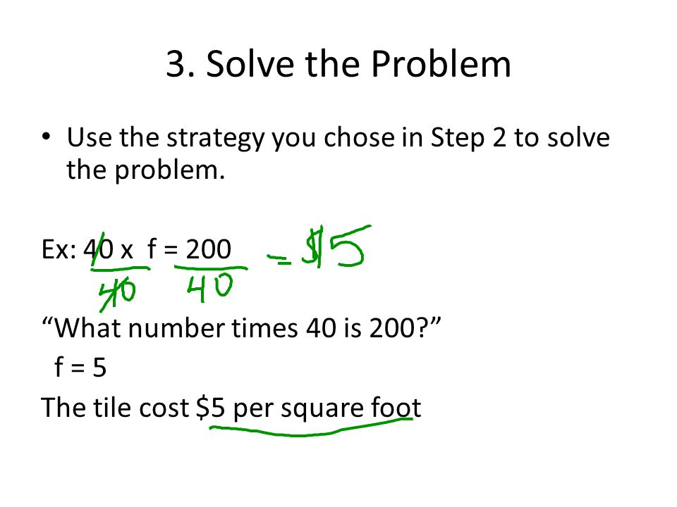 3.Solve the Problem Use the strategy you chose in Step 2 to solve the problem.