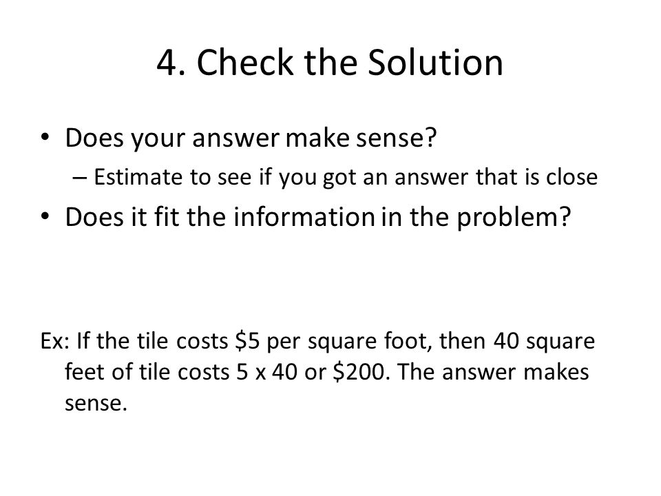 4.Check the Solution Does your answer make sense.