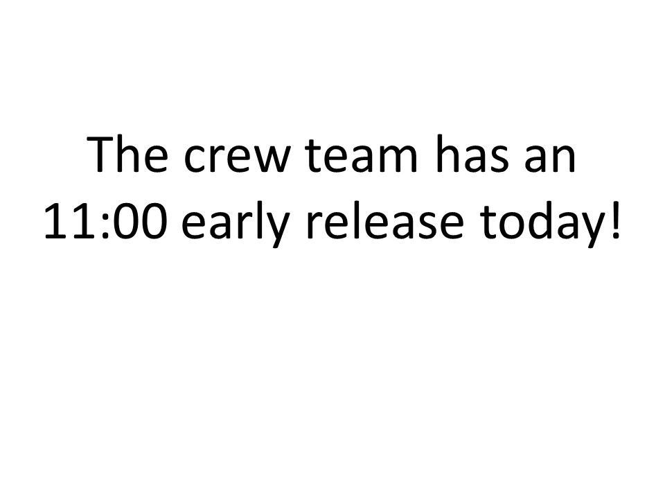 The crew team has an 11:00 early release today!