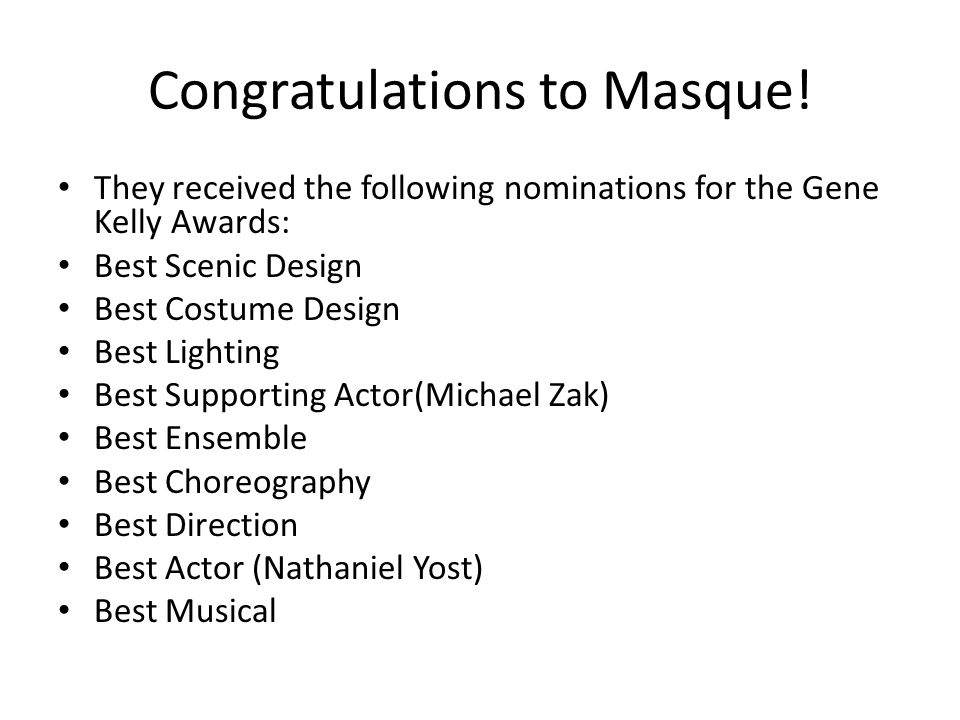 Congratulations to Masque! They received the following nominations for the Gene Kelly Awards: Best Scenic Design Best Costume Design Best Lighting Bes