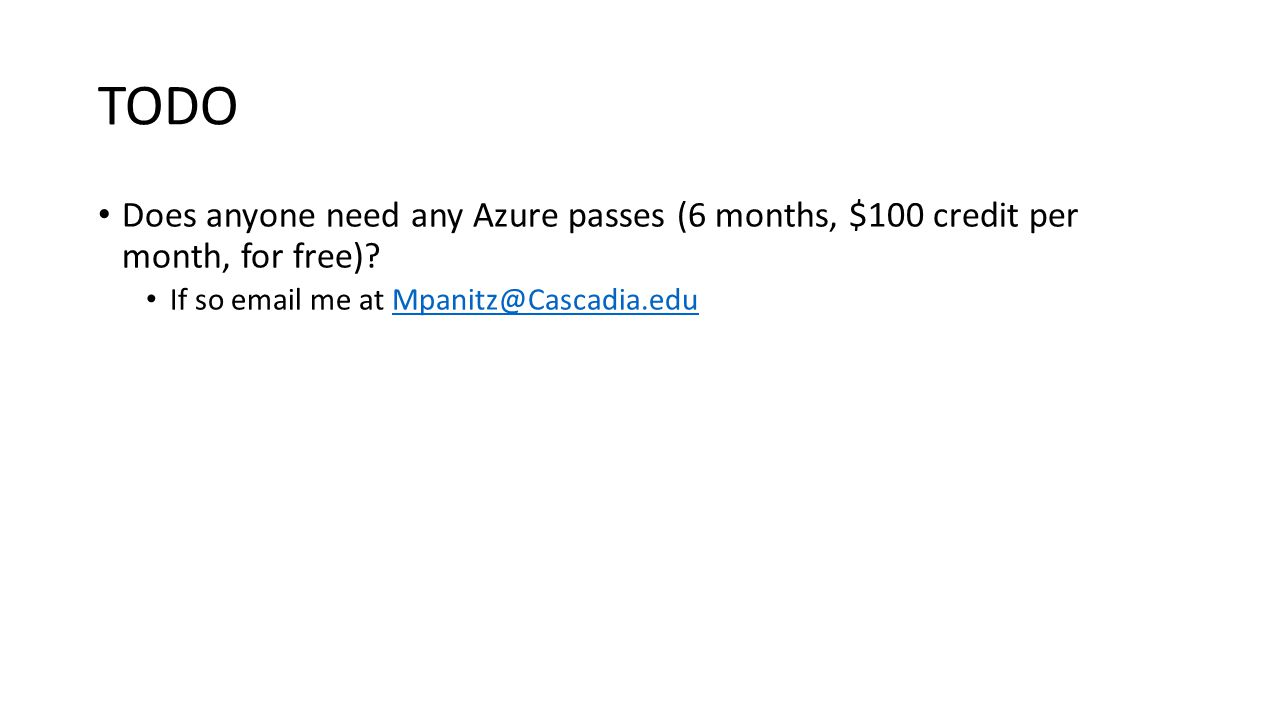 TODO Does anyone need any Azure passes (6 months, $100 credit per month, for free).