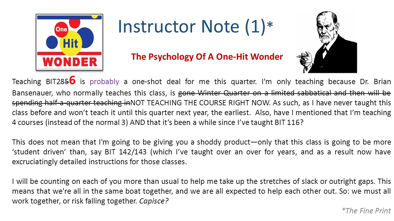 Instructor Note (1) * The Psychology Of A One-Hit Wonder Teaching BIT285 6 is probably a one-shot deal for me this quarter.