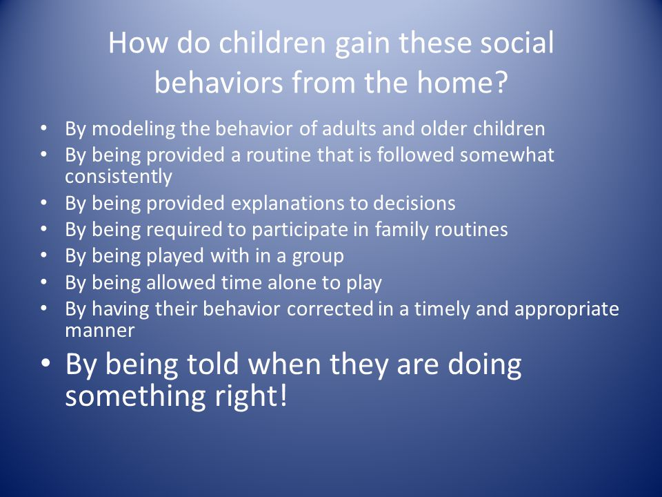 How do children gain these social behaviors from the home.