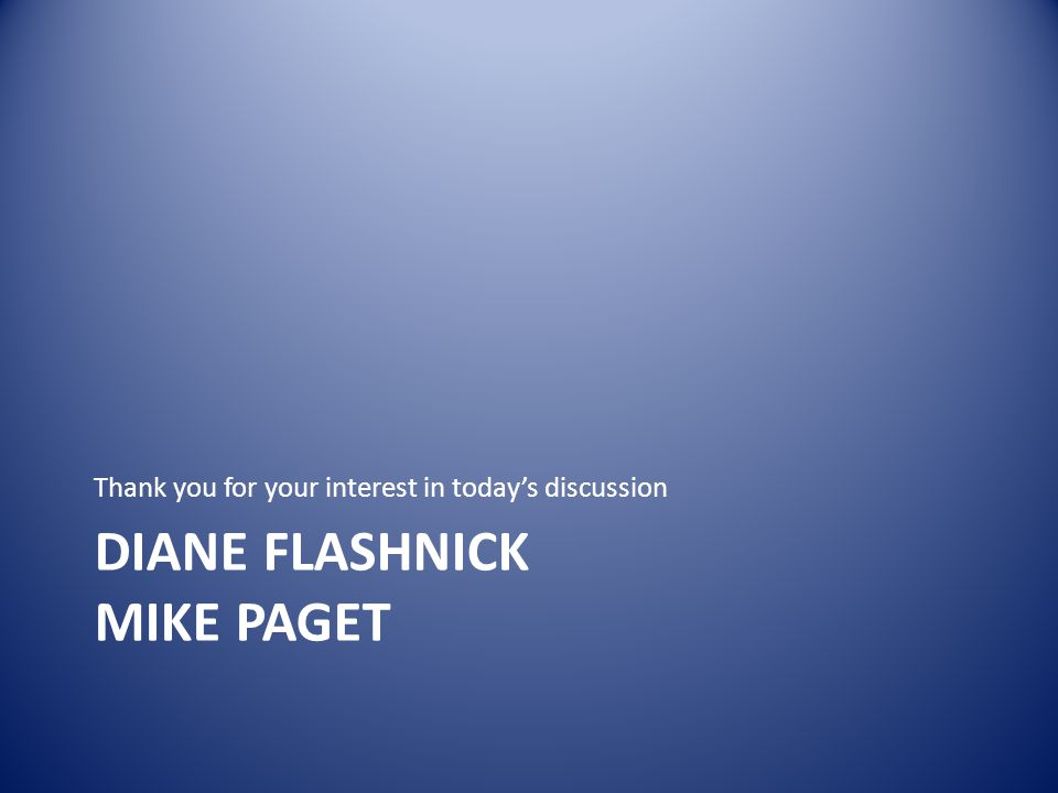 DIANE FLASHNICK MIKE PAGET Thank you for your interest in today's discussion