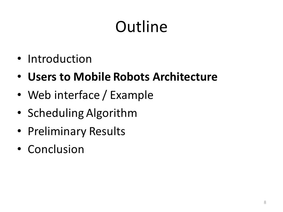 Outline Introduction Users to Mobile Robots Architecture Web interface / Example Scheduling Algorithm Preliminary Results Conclusion 8