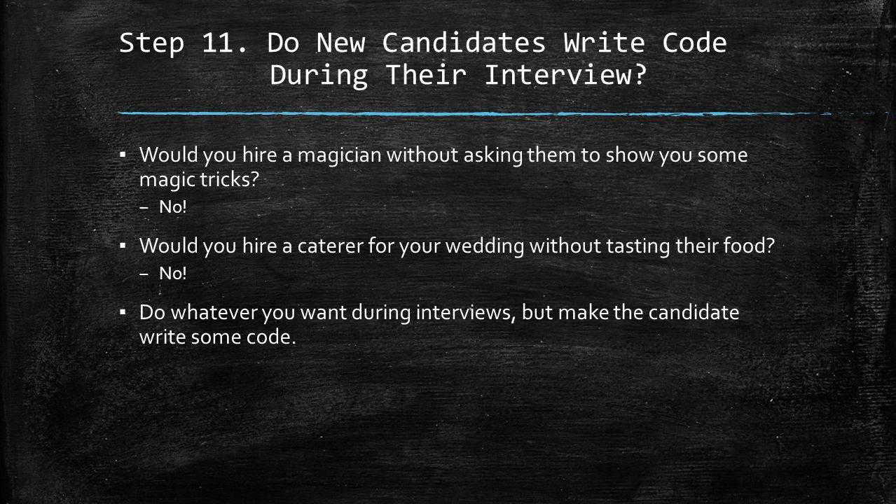 Step 11. Do New Candidates Write Code During Their Interview.