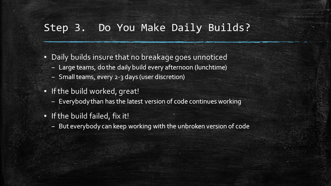 Step 3. Do You Make Daily Builds.