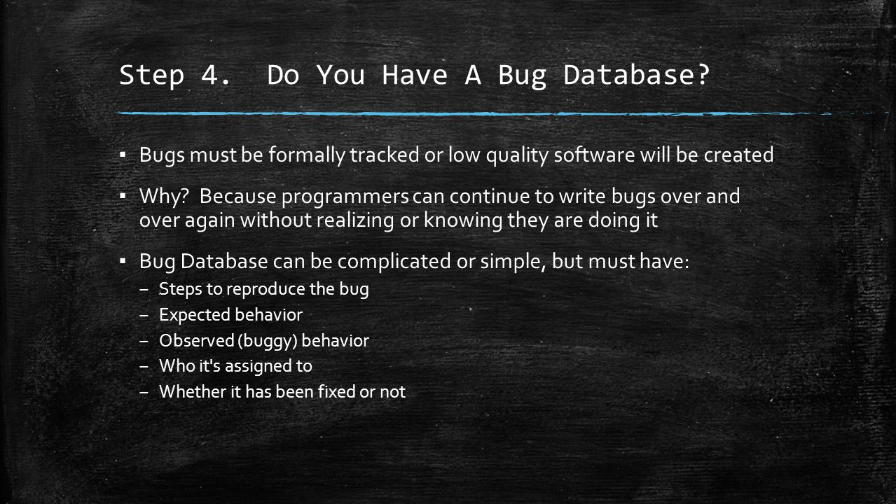 Step 4. Do You Have A Bug Database.