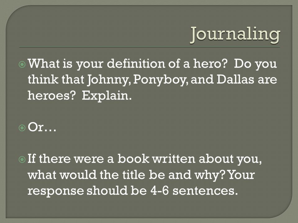  What is your definition of a hero. Do you think that Johnny, Ponyboy, and Dallas are heroes.