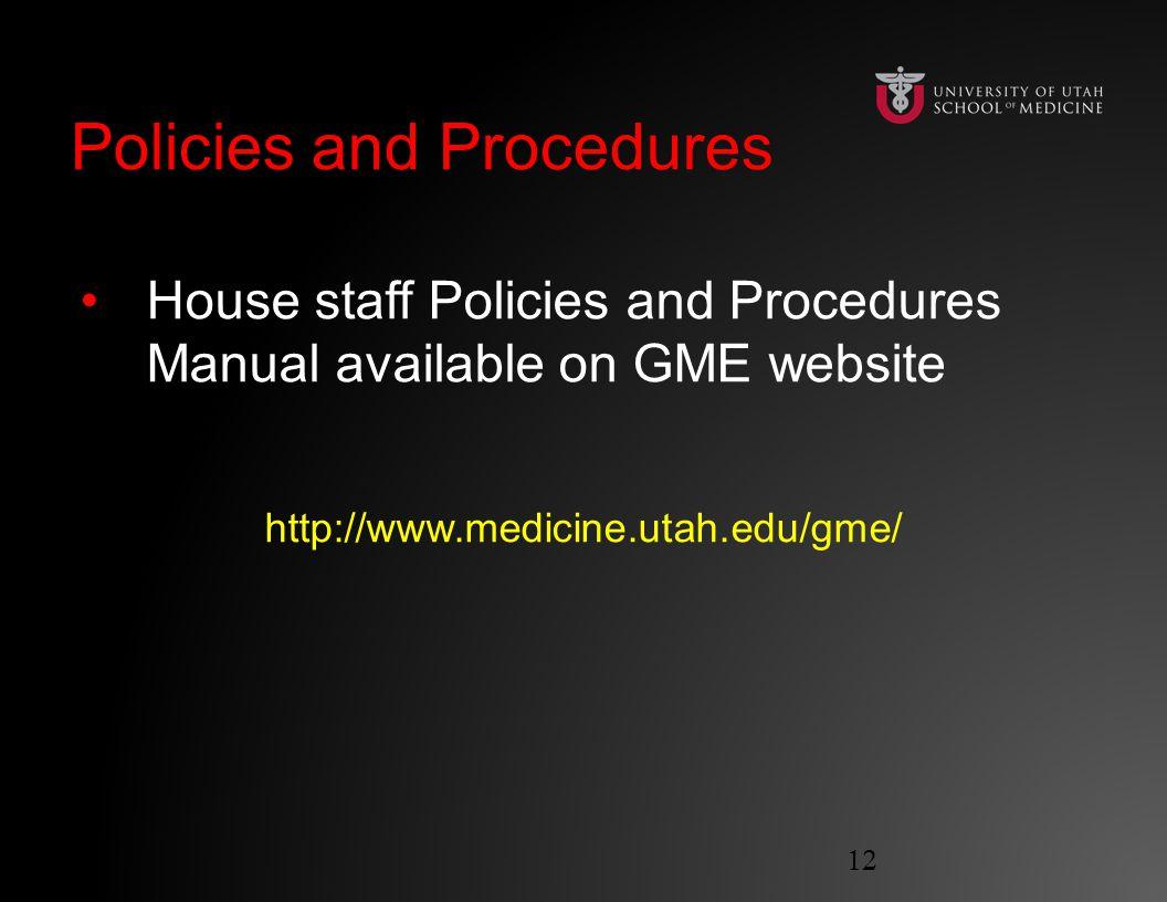 Policies and ProceduresPolicies and Procedures House staff Policies and Procedures Manual available on GME website http://www.medicine.utah.edu/gme/ 12