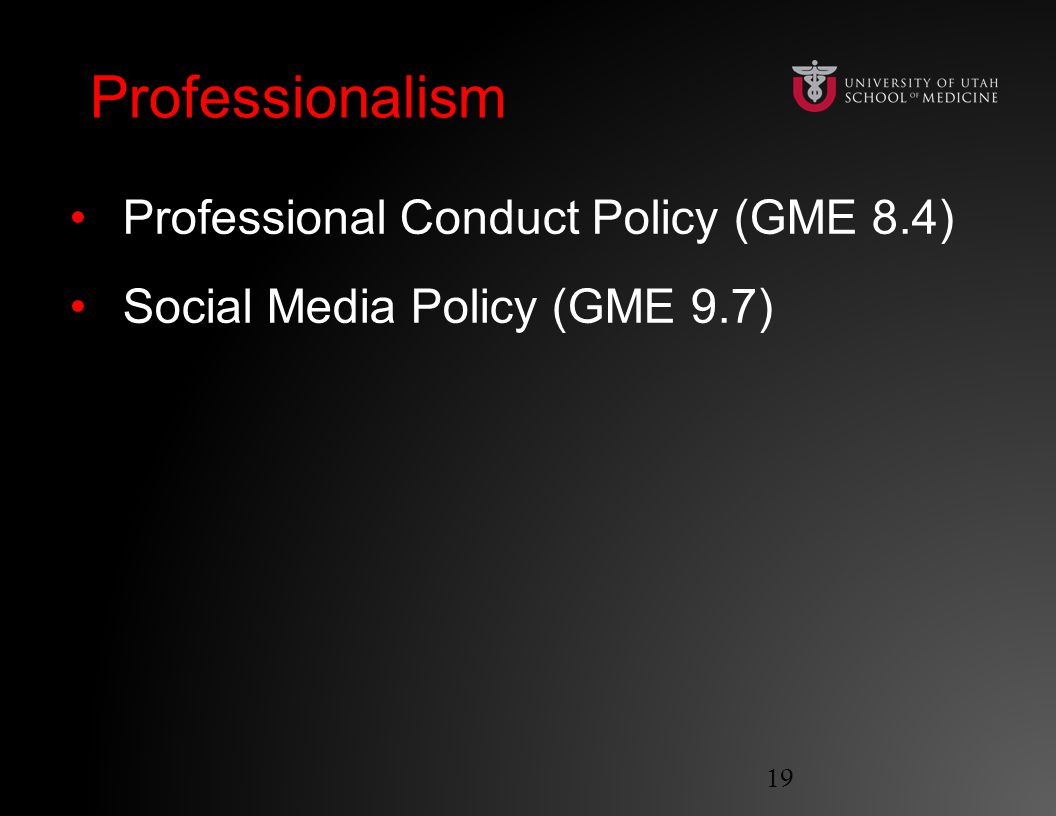 Professionalism Professional Conduct Policy (GME 8.4) Social Media Policy (GME 9.7) 19