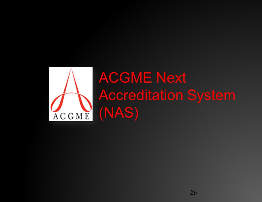 26 ACGME Next Accreditation System (NAS)