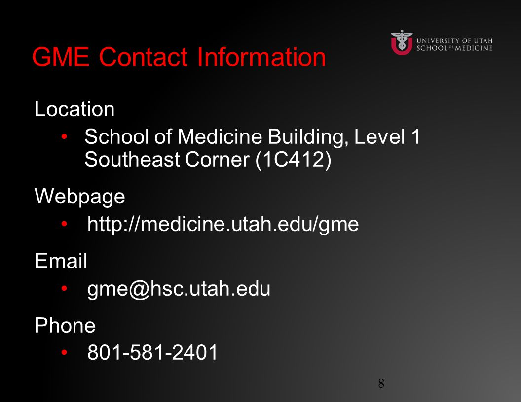 GME Contact InformationGME Contact Information Location School of Medicine Building, Level 1 Southeast Corner (1C412) Webpage http://medicine.utah.edu/gme Email gme@hsc.utah.edu Phone 801-581-2401 8