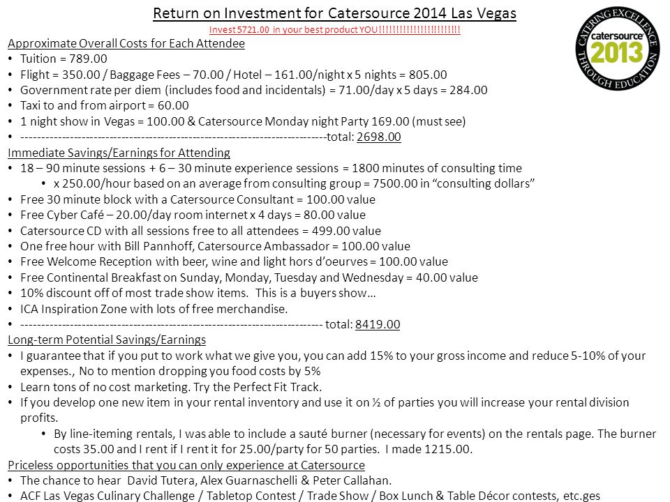Return on Investment for Catersource 2014 Las Vegas Invest 5721.00 in your best product YOU!!!!!!!!!!!!!!!!!!!!!!!! Approximate Overall Costs for Each