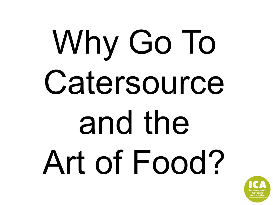 Why Go To Catersource and the Art of Food?