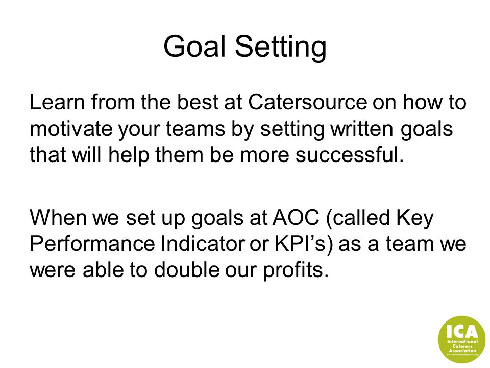 Goal Setting Learn from the best at Catersource on how to motivate your teams by setting written goals that will help them be more successful. When we